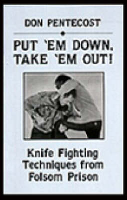 Put 'em Down, Take 'em Out!: Knife Fighting Techniques from Folsom Prison (Paperback)