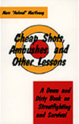Cheap Shots, Ambushes and Other Lessons: A Down and Dirty Book on Streetfighting and Survival (Paperback)