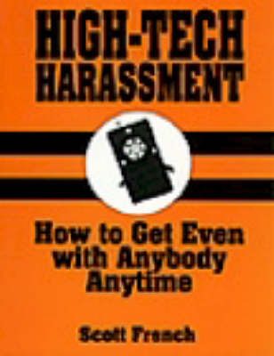 High-tech Harassment: How to Get Even with Anybody, Anytime (Paperback)