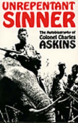 Unrepentant Sinner: The Autobiography of Col.Charles Askins (Paperback)