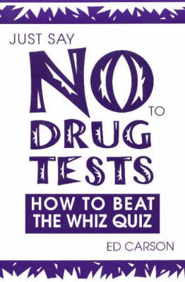 Just Say No to Drug Tests: How to Beat the Whiz Quiz (Paperback)