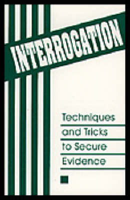 Interrogation: Techniques and Tricks to Secure Evidence (Paperback)