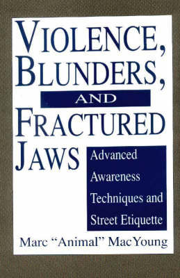 Violence, Blunders and Fractured Jaws: Advanced Awareness Techniques and Street Etiquette (Paperback)