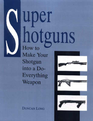 Super Shotguns: How to Make Your Shotgun into a Do-everything Weapon (Paperback)