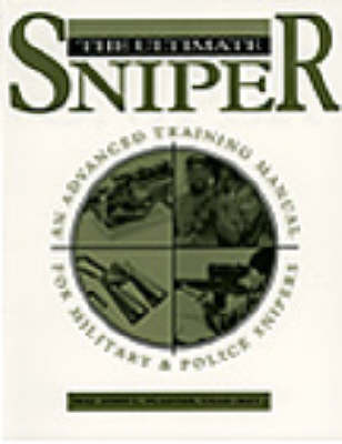 The Ultimate Sniper: An Advanced Training Manual for Military and Police Snipers (Paperback)