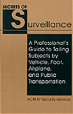 The Secrets of Surveillance: A Professional's Guide to Tailing Subjects by Vehicle, Foot, Airplane and Public Transportation (Paperback)