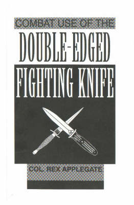 Combat Use of the Double-edged Fighting Knife (Paperback)