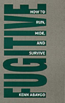 Fugitive!: How to Run, Hide and Survive (Paperback)