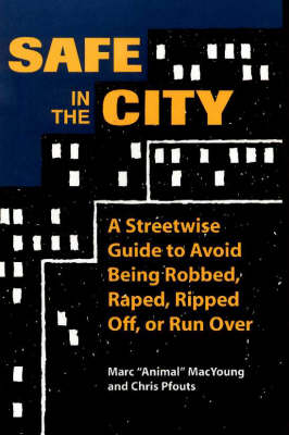 Safe in the City: A Streetwise Guide to Avoid Being Robbed, Raped, Ripped Off, or Run Over (Paperback)