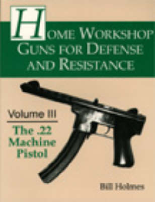 The 22 Machine Pistol - Home Workshop Guns for Defense & Resistance S. No.3 (Paperback)