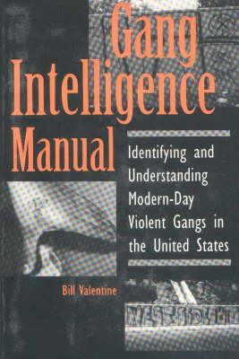 Gang Intelligence Manual: Identifying and Understanding Modern-day Violent Gangs in the United States (Paperback)