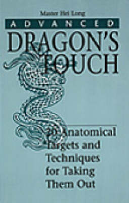 Advanced Dragon's Touch: 20 Anatomical Targets and Techniques to Take Them Out (Paperback)