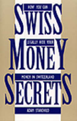 Swiss Money Secrets: How You Can Legally Hide Your Money in Switzerland (Paperback)