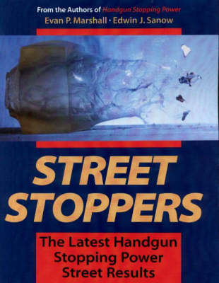 Street Stoppers: The Latest Handgun Stopping Power Street Results (Paperback)