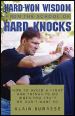 Hard Won Wisdom from the School of Hard Knocks: How to Avoid a Fight and Things to Do When You Can't or Don't Want to (Paperback)