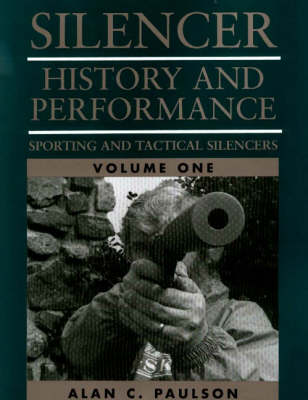 Silencer: Sporting and Tactical Silencers v.1: History and Performance (Paperback)