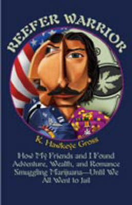 Reefer Warrior: How My Friends and I Found Adventure, Wealth and Romance Smuggling Marijuana - Until We All Went to Jail (Paperback)