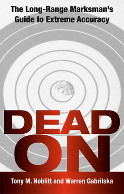 Dead on: The Long-Range Marksman'S Guide to Extreme Accuracy (Paperback)