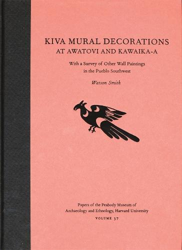 Kiva Mural Decorations at Awatovi and Kawaika-a: With a Survey of Other Wall Paintings in the Pueblo Southwest - Papers of the Peabody Museum No. 37 (Hardback)