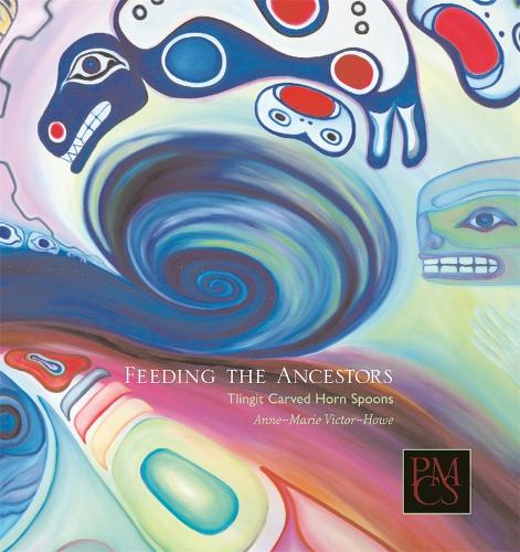 Feeding the Ancestors: Tlingit Carved Horn Spoons - Peabody Museum Collections Series (Paperback)