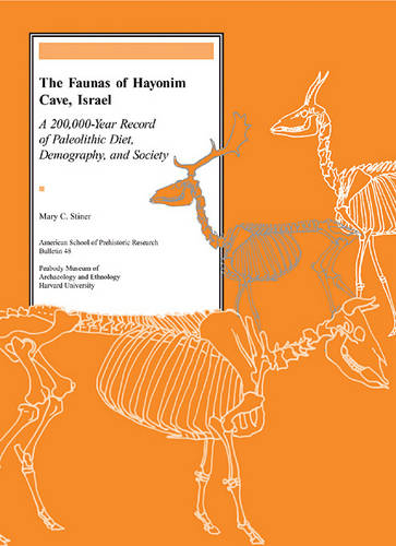 The Faunas of Hayonim Cave, Israel: A 200,000 Year Record of Paleolithic Diet, Demography, and Society - American School of Prehistoric Research Bulletins S. No. 48 (Paperback)