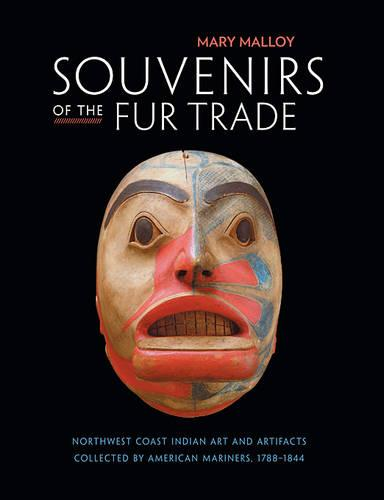 Souvenirs of the Fur Trade: Northwest Coast Indian Art and Artifacts Collected by American Mariners, 1788-1844 (Paperback)