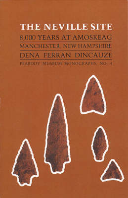 The Neville Site: 8,000 Years at Amoskeag, Manchester, New Hampshire - Peabody Museum Monographs S. No. 4 (Paperback)
