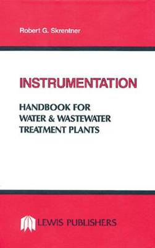 Instrumentation Handbook for Water and Wastewater Treatment Plants (Hardback)