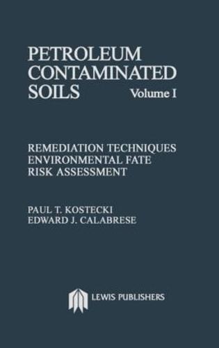 Petroleum Contaminated Soils, Volume I: Remediation Techniques, Environmental Fate, and Risk Assessment (Hardback)