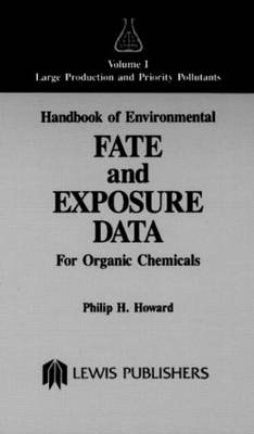 Handbook of Environmental Fate and Exposure Data for Organic Chemicals, Volume I (Hardback)