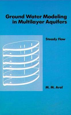 Ground Water Modeling in Multilayer Aquifers, Volume I (CD-ROM)