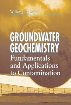 Groundwater Geochemistry: Fundamentals and Applications to Contamination (Hardback)