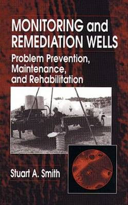 Monitoring and Remediation Wells: Problem Prevention, Maintenance, and Rehabilitation (Hardback)