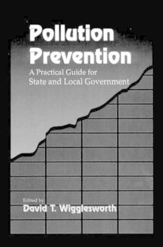 Pollution Prevention: A Practical Guide for State and Local Government (Hardback)