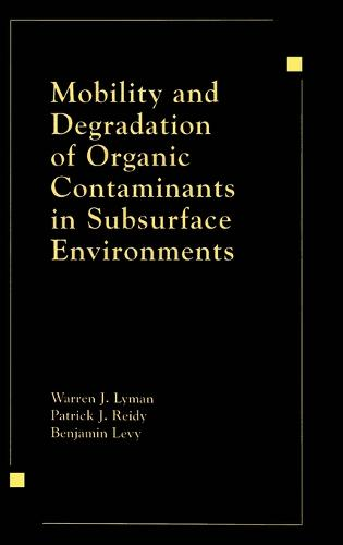 Mobility and Degradation of Organic Contaminants in Subsurface Environments (Hardback)