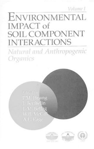 Environmental Impacts of Soil Component Interactions: Land Quality, Natural and Anthropogenic Organics, Volume I (Hardback)