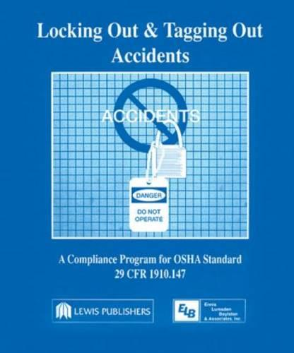 Locking Out and Tagging Out Accidents: A Compliance Program for OSHA Standard 29 CFR 1910.147 (Hardback)