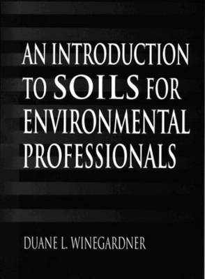 An Introduction to Soils for Environmental Professionals (Hardback)