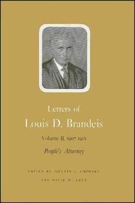 Letters of Louis D. Brandeis: Volume II, 1907-1912: People's Attorney (Hardback)