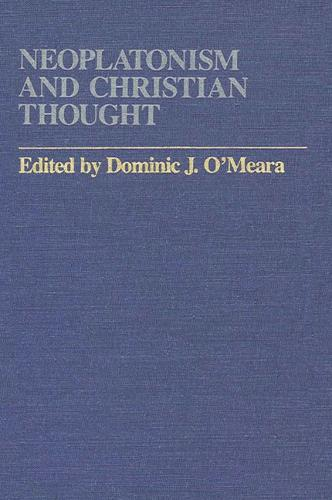 Neoplatonism and Christian Thought - Studies in Neoplatonism:  Ancient and Modern, Volume 3 (Paperback)