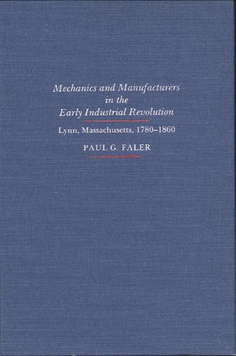 Mechanics and Manufacturers in the Early Industrial Revolution: Lynn, Massachusetts 1780-1860 (Paperback)
