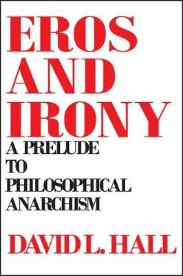 Eros and Irony: A Prelude to Philosophical Anarchism - SUNY Series in Philosophy (Paperback)