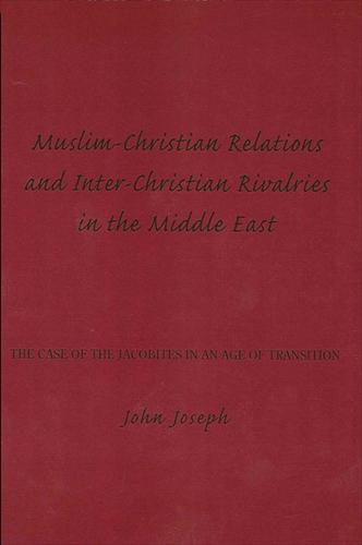 Muslim-Christian Relations and Inter-Christian Rivalries in the Middle East: The Case of the Jacobites in an Age of Transition (Paperback)
