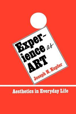 Experience as Art: Aesthetics in Everyday Life - SUNY Series in Philosophy (Paperback)