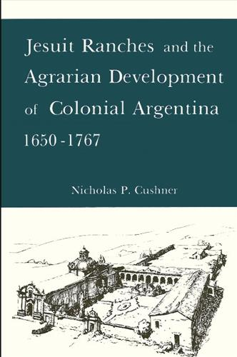Jesuit Ranches and the Agrarian Development of Colonial Argentina, 1650-1767 (Paperback)