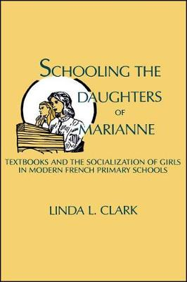 Schooling the Daughters of Marianne: Textbooks and the Socialization of Girls in Modern French Primary Schools (Paperback)