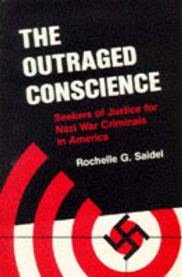 The Outraged Conscience: Seekers of Justice for Nazi War Criminals in America (Paperback)