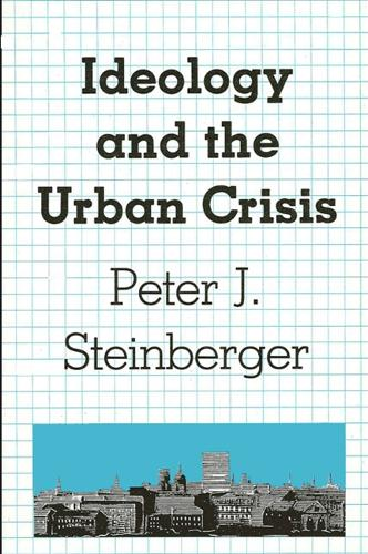 Ideology and the Urban Crisis - SUNY series in Urban Public Policy (Paperback)