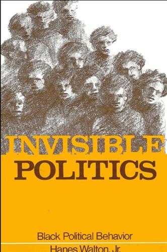 Invisible Politics: Black Political Behavior - SUNY series in African American Studies (Paperback)