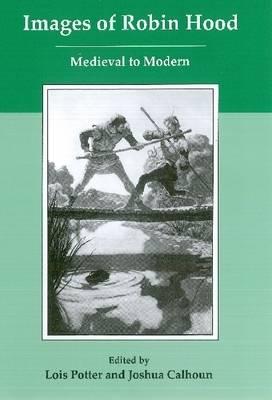 Images of Robin Hood: Medieval to Modern (Hardback)